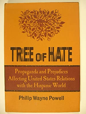 Tree of hate. Propaganda and prejudices affecting United States relations with the Hispanic world.