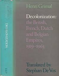 Decolonization: The British, French, Dutch and Belgian Empires, 1919-63