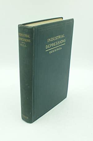 Industrial Depressions : Their Causes Analysed and Classified With a Practical Remedy for Such as...