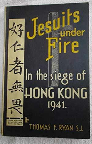 Jesuits Under Fire In the Seige of Hong Kong 1941: Ryan, Thomas F., S.J. - Compiler