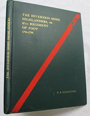 The Inverness Shire Highlanders or 97th Regiment of Foot 1794-1796: Mackintosh, H.B.