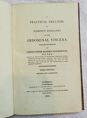 A Practical Treatise on Various Diseases of the Abdominal Viscera: Pemberton, Christopher Robert, MD