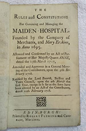 The Rules and Constitutions for Governing and Managing the Maiden-Hospital, founded by the Company ...