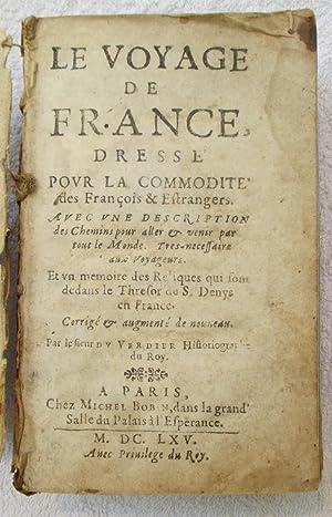 Le Voyage De France, Dresse Pour La Commodite Des Francois & Etrangers. Avec Une Description ...