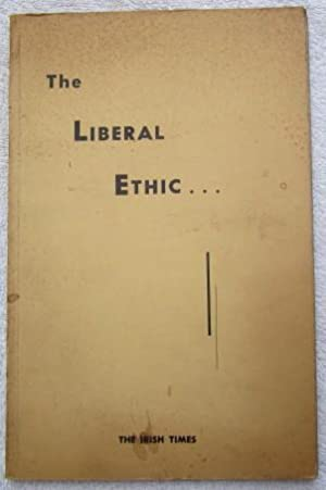 The Liberal Ethic: Various Authors