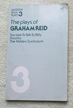 The Plays of Graham Reid: Too Late to Talk to Billy; Dorothy; the Hidden Curriculum: Reid Graham