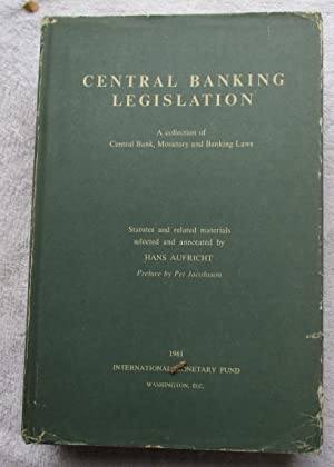 Central Banking Legislation - A Collection of Central Bank, Monetary and Banking Laws: Aufricht Hans