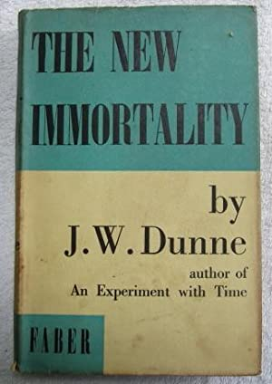 The New Immortality: Dunne J. W.