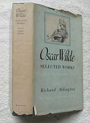 Oscar Wilde: Selected Works, with 12 Unpublished Letters: Wilde Oscar (ed Aldington Richard)