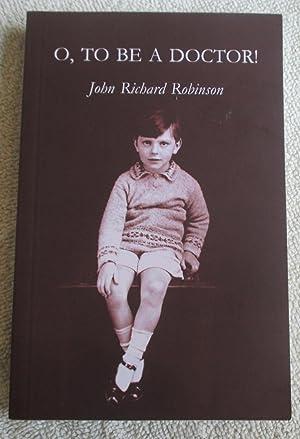 O, To Be a Doctor!: Robinson John Richard