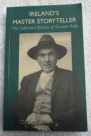 Ireland's Master Story Teller - The Collected: Kelly Eamon