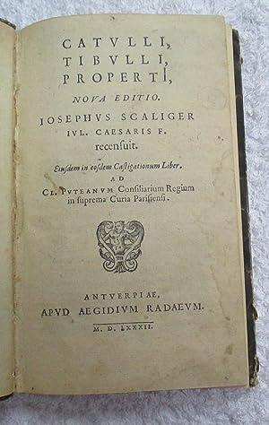 Catulli, Tibulli, Properti, Nova Editio. Iosephus Scaliger Iul. Caesaris F. recensuit. Eiusdem in ...