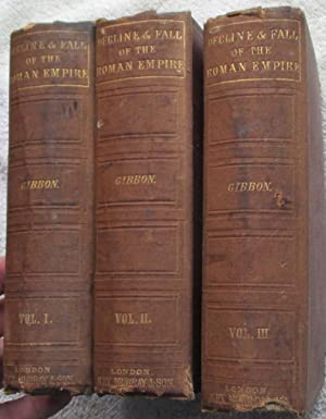The History of the Decline and Fall of the Roman Empire, in Three Volumes: Gibbon Edward