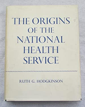 The Origins of the National Health Service. The Medical Services of the New Poor Law, 1834-1871: ...