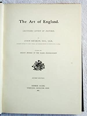 The Art of England - Lectures Given in Oxford During His Second Tenure of the Slade Professorship: ...