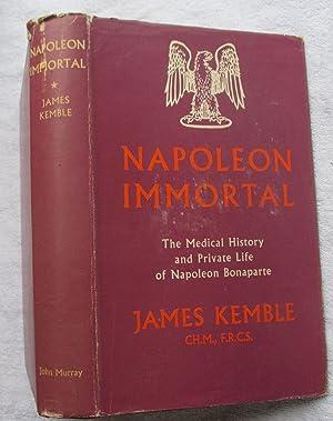 Napoleon Immortal - The Medical History and: Kemble James