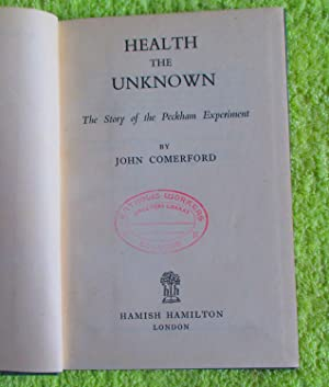 Health The Unknown: The Story Of The Peckham Experiment: Comerford. John
