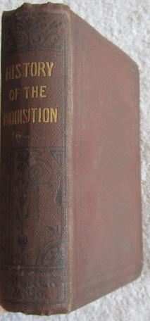 The History of the Inquisition, Including the Secret Transactions of That Horrible Tribunal: Author...