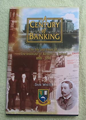 A century of banking: The life and: White, Dan