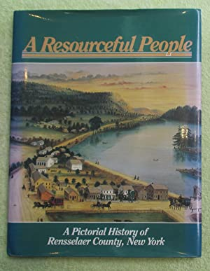 A Resourceful People: A Pictorial History of Rensselaer County, New York: Rachel D. Bliven (and ...