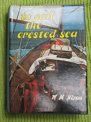 To Sail the Crested Sea: Nixon, W.M.