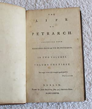 The Life of Petrarch, Collected from Memoires Pour La Vie De Petrarch in Two Volumes, Volume the ...