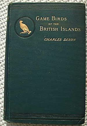 The Game Birds and Wild Fowl of the British Islands, being a Handbook for the Naturalist and ...