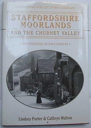 Staffordshire Moorlands and the Churnet Valley : Photographs of Days Gone By: Porter, Lindsey; ...
