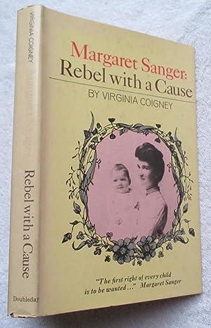 Margaret Sanger - Rebel with a Cause: Coigney Virginia