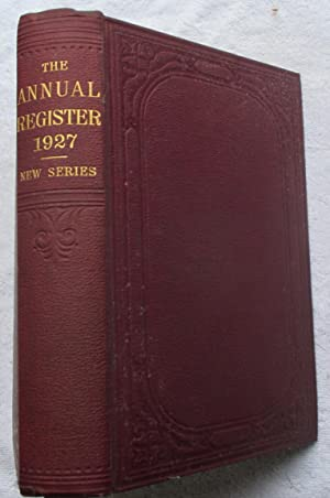 The Annual Register - a Review of Public Events at Home and Abroad for the Year 1927: Epstein M. (...