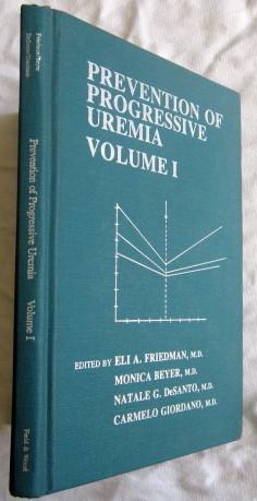 Prevention of Progressive Uremia Volume 1: Friedman Eli A.; Beyer monica; DeSanto Natale G.; ...