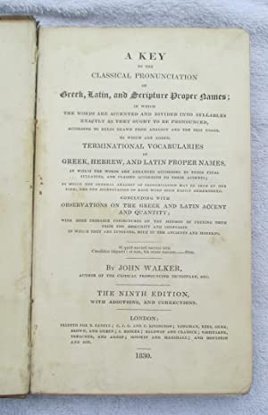 A Key to the Classical Pronunciation of Greek, Latin and Scripture Proper Names Etc.: Walker John