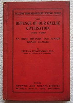 The Defence of Our Gaelic Civilisation 1460 - 1660 - an Irish History for Junior Grade Classes: ...
