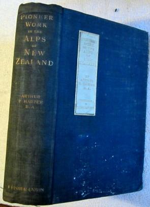 Pioneer Work in the Alps of New Zealand - a Record of the First Exploration of the Chief Glaciers ...