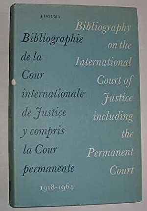 Bibliography on the International Court of Justice Including the Permanent Court 1918-1964: Douma J...