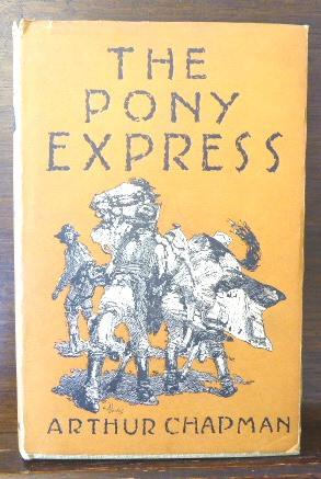 THE PONY EXPRESS, THE RECORD OF A ROMANTIC ADVENTURE IN BUSINESS