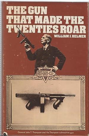 The Gun That Made The Twenties Roar: William J. Helmer