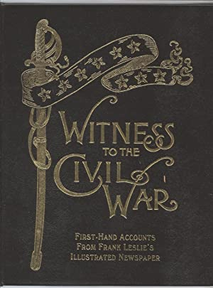 Witness to the Civil War: First - Hand Accounts from Frank Leslie's Illustrated Newspaper: J. ...