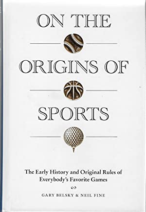 On the Origins of Sports: The Earlyhistoryand: Gary Belsky &