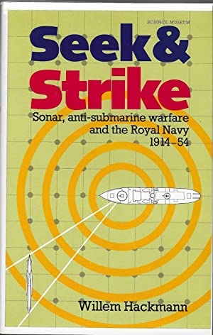 Seek & Strike: Sonar, and Anti-Submarine Warfare and the Royal Navy 1914-54