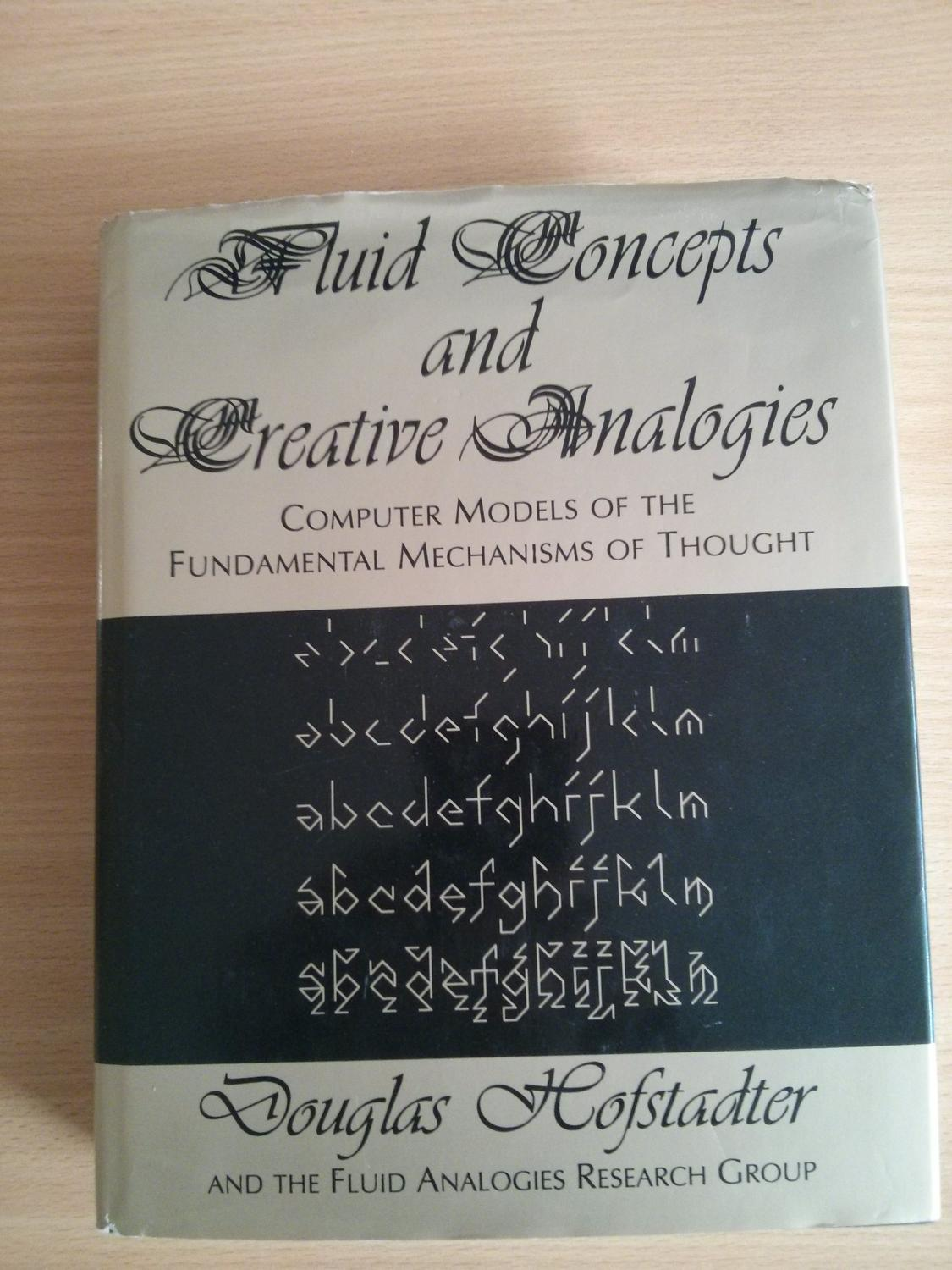 Computer Models Of The Fundamental Mechanisms Of Thought Fluid Concepts and Creative Analogies