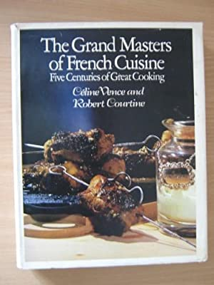 The Grand Masters of French Cuisine Five Centuries of Great Cooking: Vence, Celine & Courtine, ...