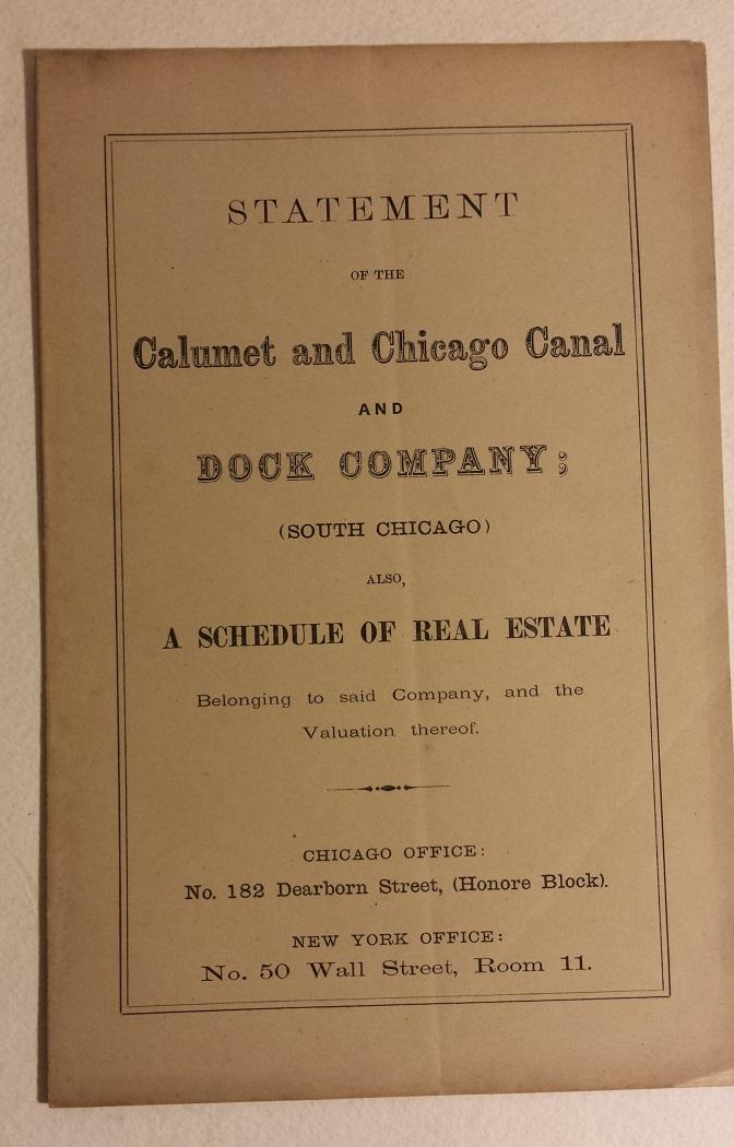 STATEMENT OF THE CALUMET AND CHICAGO CANAL AND DOCK COMPANY; (SOUTH CHICAGO) ALSO, A SCHEDULE OF REAL ESTATE BELONGING TO SAID COMPANY, AND THE VALUA