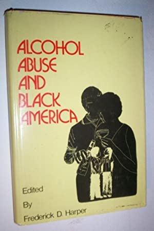 Alcohol Abuse and Black America.: Harper, Frederick.