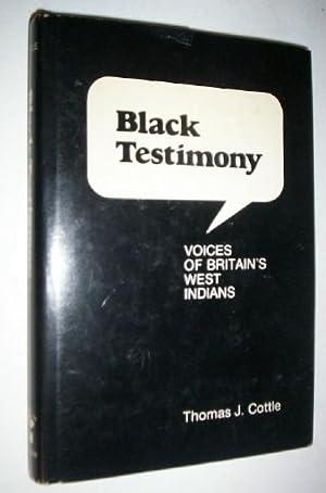 Black Testimony: The Voices of Britain's West Indians.: Cottle, Thomas J.