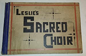 THE SACRED CHOIR. ; Assisted by F.D.: Leslie, C.E.