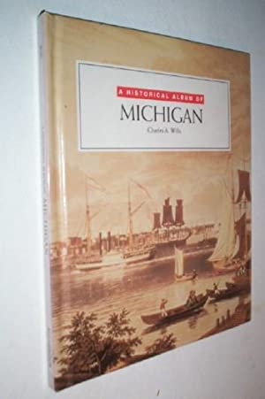 Historical Album Of Michigan (Historical Albums).: Wills, Charles A.