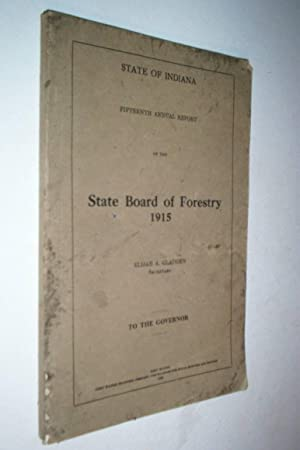 State of Indiana 15th annual report of the State Board of Forestry 1915.