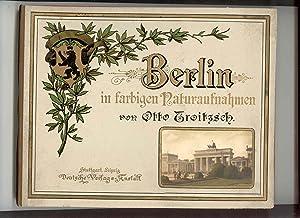 Berlin in Farbigen Naturaufnahmen: Troitzsch, Otto