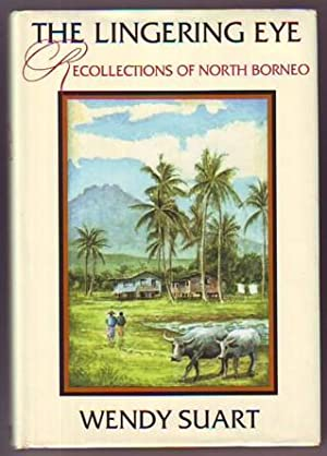 THE LINGERING EYE, Recollections of North Borneo: Suart, Wendy